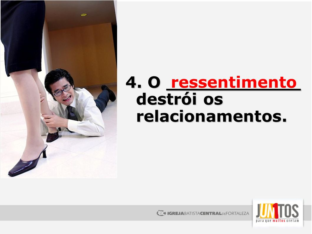 4. O ____________ destrói os relacionamentos. ressentimento