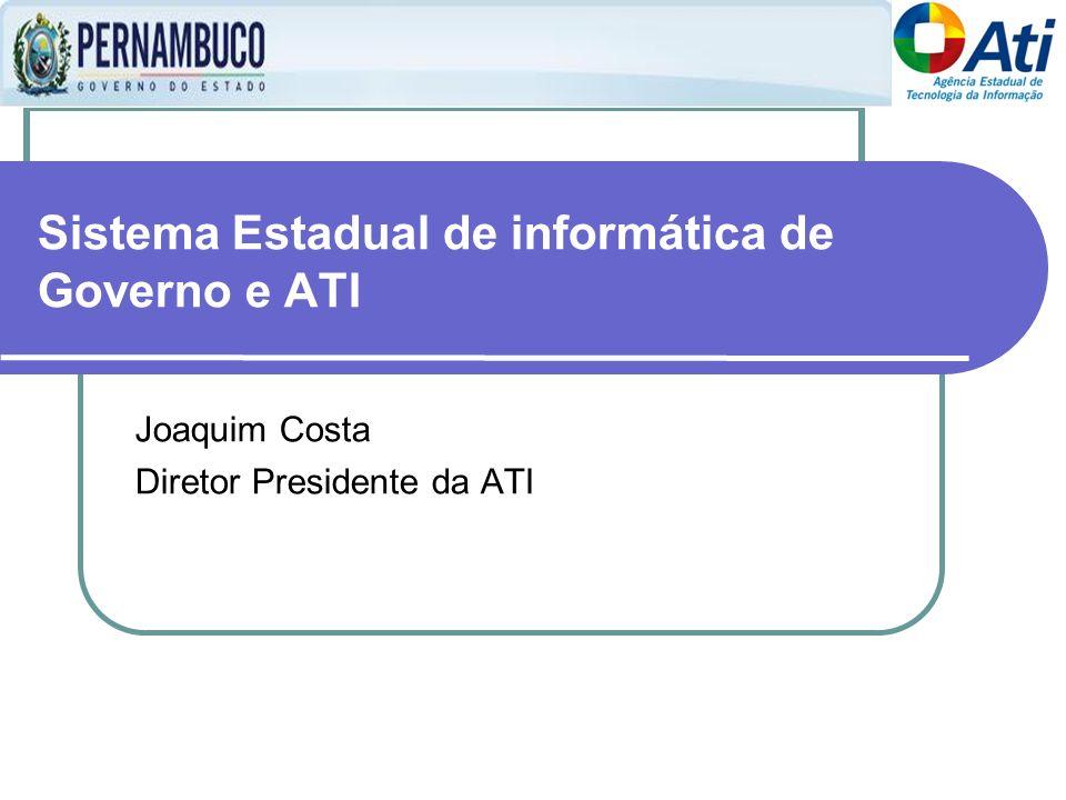 Sistema Estadual de informática de Governo e ATI Joaquim Costa Diretor Presidente da ATI