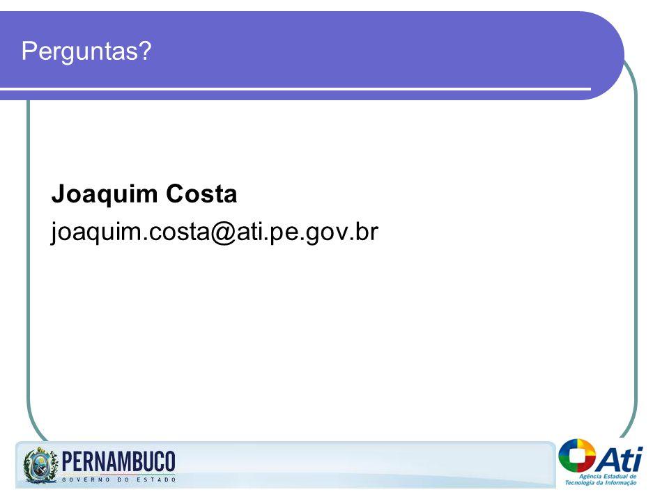 Perguntas? Joaquim Costa joaquim.costa@ati.pe.gov.br