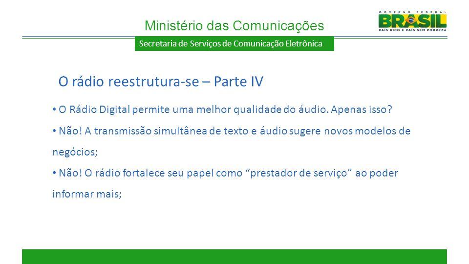 Secretaria de Serviços de Comunicação Eletrônica O Rádio Digital permite uma melhor qualidade do áudio. Apenas isso? Não! A transmissão simultânea de