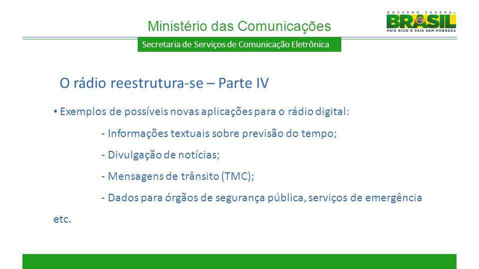 Secretaria de Serviços de Comunicação Eletrônica Exemplos de possíveis novas aplicações para o rádio digital: - Informações textuais sobre previsão do