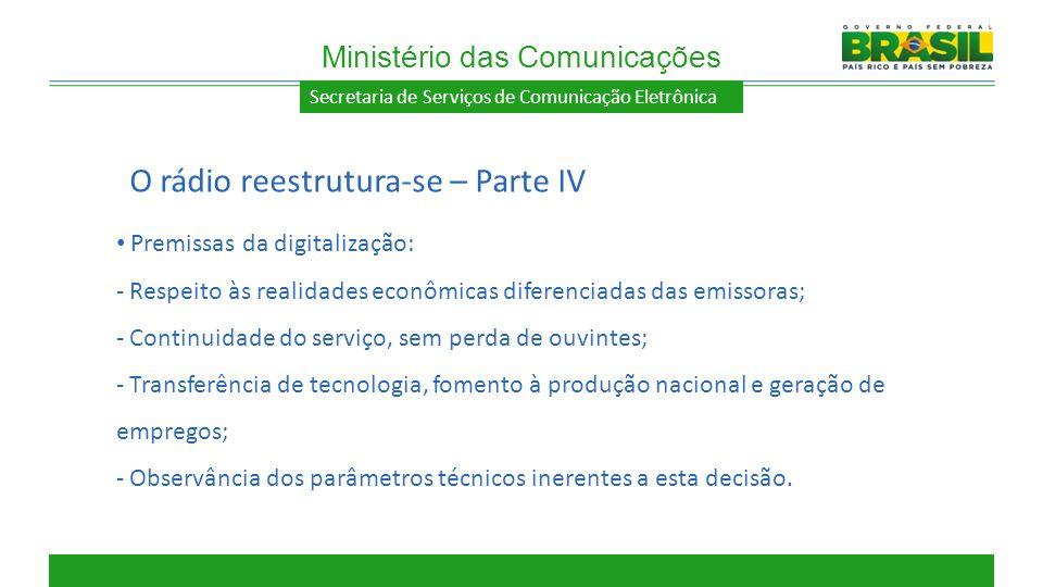 Secretaria de Serviços de Comunicação Eletrônica Premissas da digitalização: - Respeito às realidades econômicas diferenciadas das emissoras; - Contin