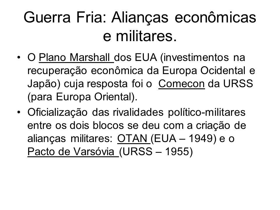 Guerra Fria: Alianças econômicas e militares. O Plano Marshall dos EUA (investimentos na recuperação econômica da Europa Ocidental e Japão) cuja respo