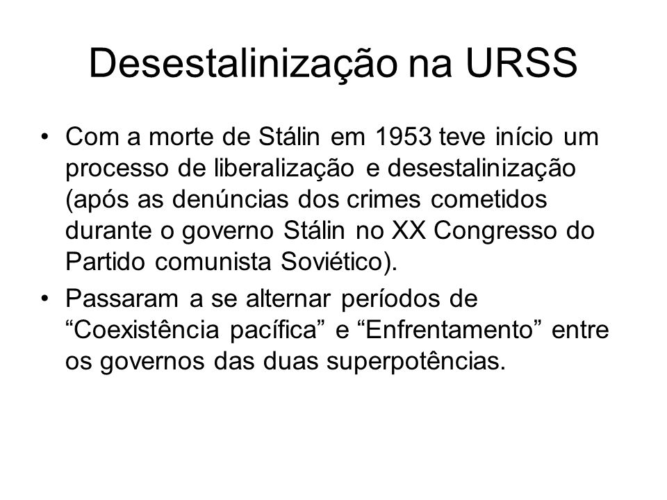 Desestalinização na URSS Com a morte de Stálin em 1953 teve início um processo de liberalização e desestalinização (após as denúncias dos crimes comet
