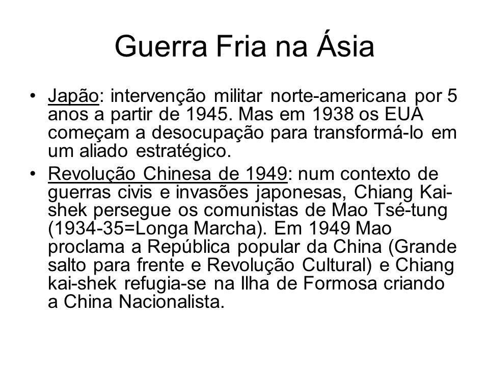 Guerra Fria na Ásia Japão: intervenção militar norte-americana por 5 anos a partir de 1945. Mas em 1938 os EUA começam a desocupação para transformá-l