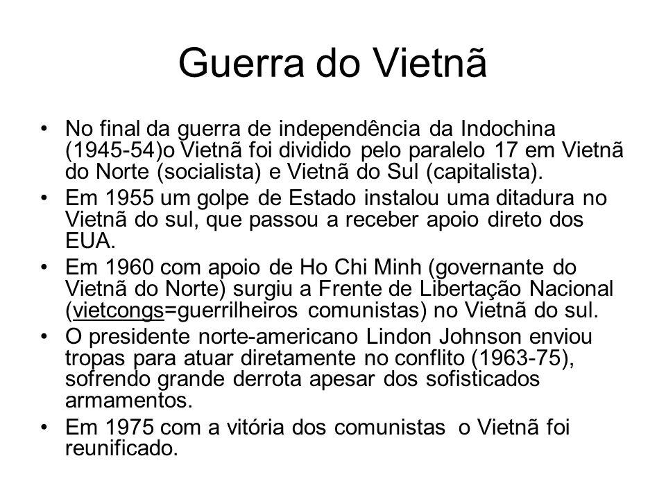Guerra do Vietnã No final da guerra de independência da Indochina (1945-54)o Vietnã foi dividido pelo paralelo 17 em Vietnã do Norte (socialista) e Vi