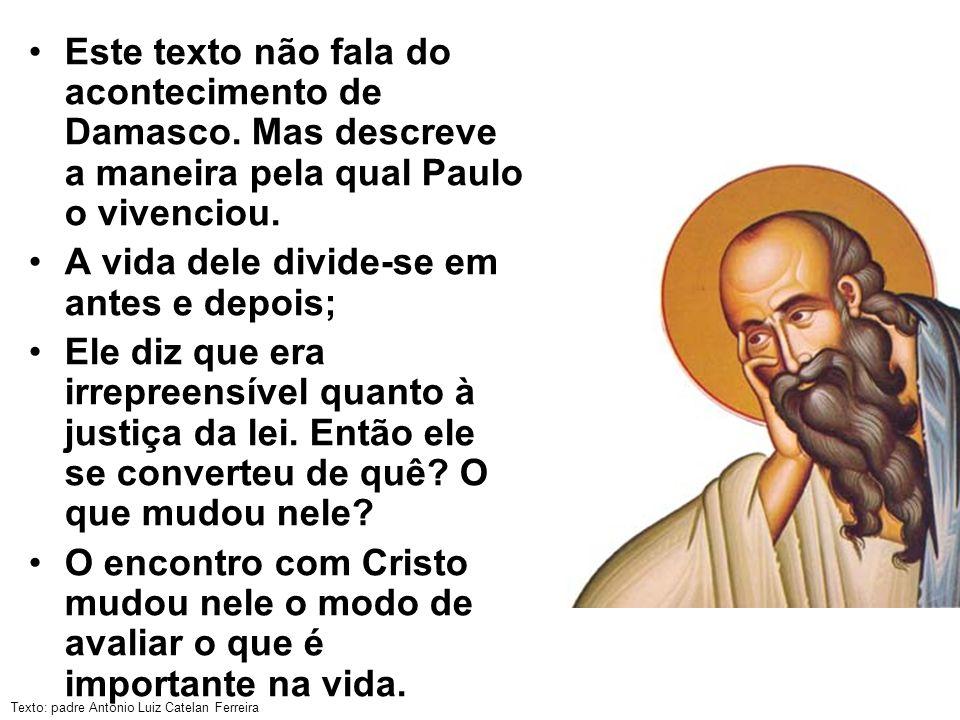 Texto: padre Antônio Luiz Catelan Ferreira Este texto não fala do acontecimento de Damasco. Mas descreve a maneira pela qual Paulo o vivenciou. A vida