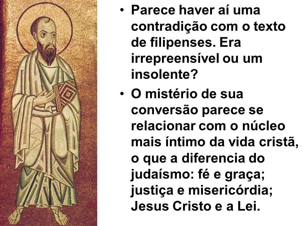 Texto: padre Antônio Luiz Catelan Ferreira Parece haver aí uma contradição com o texto de filipenses. Era irrepreensível ou um insolente? O mistério d