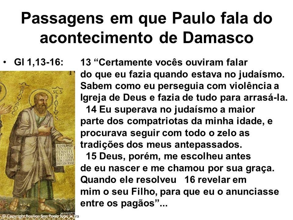 Texto: padre Antônio Luiz Catelan Ferreira Passagens em que Paulo fala do acontecimento de Damasco Gl 1,13-16: 13 Certamente vocês ouviram falar do qu