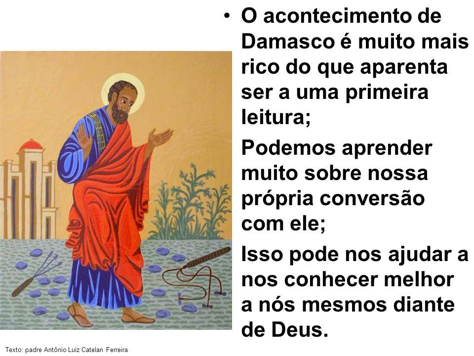 Texto: padre Antônio Luiz Catelan Ferreira O acontecimento de Damasco é muito mais rico do que aparenta ser a uma primeira leitura; Podemos aprender m