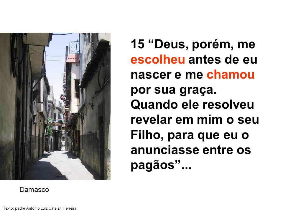 Texto: padre Antônio Luiz Catelan Ferreira 15 Deus, porém, me escolheu antes de eu nascer e me chamou por sua graça. Quando ele resolveu revelar em mi