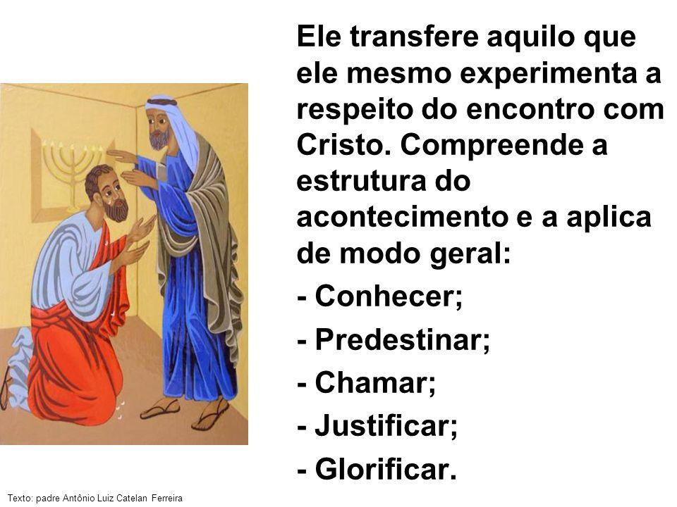 Texto: padre Antônio Luiz Catelan Ferreira Ele transfere aquilo que ele mesmo experimenta a respeito do encontro com Cristo. Compreende a estrutura do