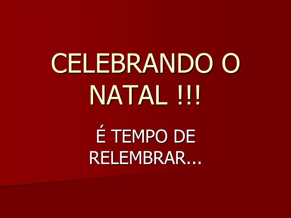 CELEBRANDO O NATAL !!! É TEMPO DE RELEMBRAR...
