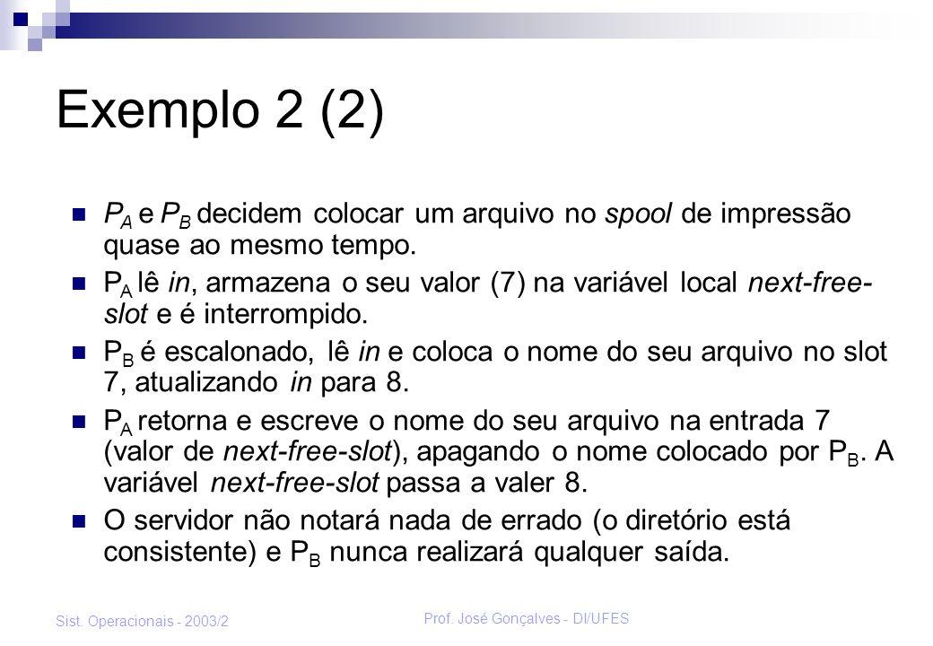 Prof. José Gonçalves - DI/UFES Sist. Operacionais - 2003/2 Exemplo 2 (2) P A e P B decidem colocar um arquivo no spool de impressão quase ao mesmo tem