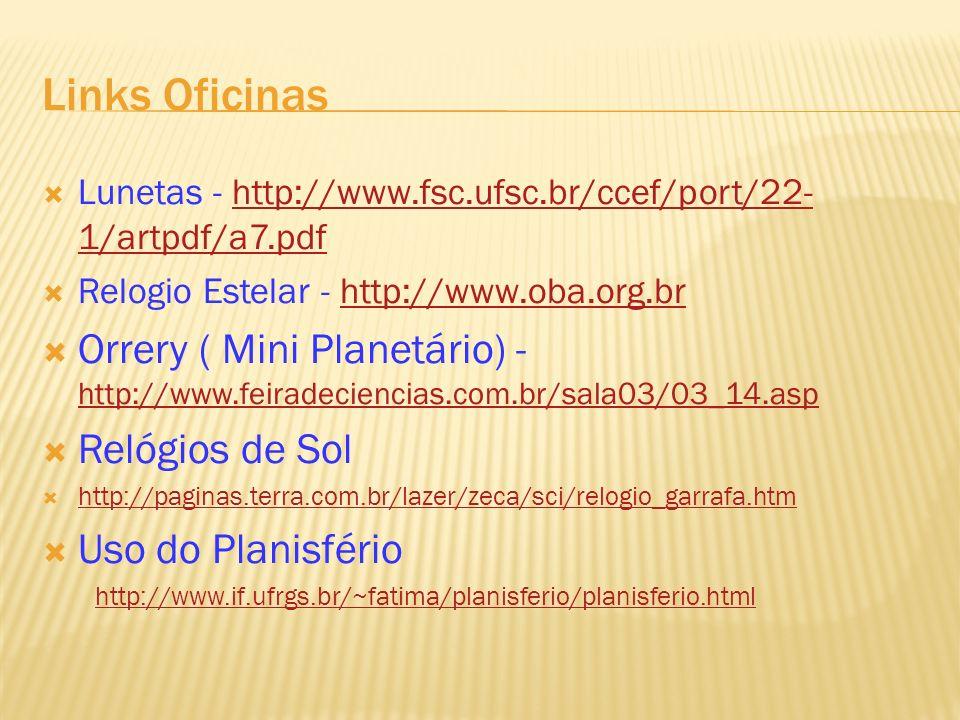 Links Oficinas Lunetas - http://www.fsc.ufsc.br/ccef/port/22- 1/artpdf/a7.pdfhttp://www.fsc.ufsc.br/ccef/port/22- 1/artpdf/a7.pdf Relogio Estelar - ht