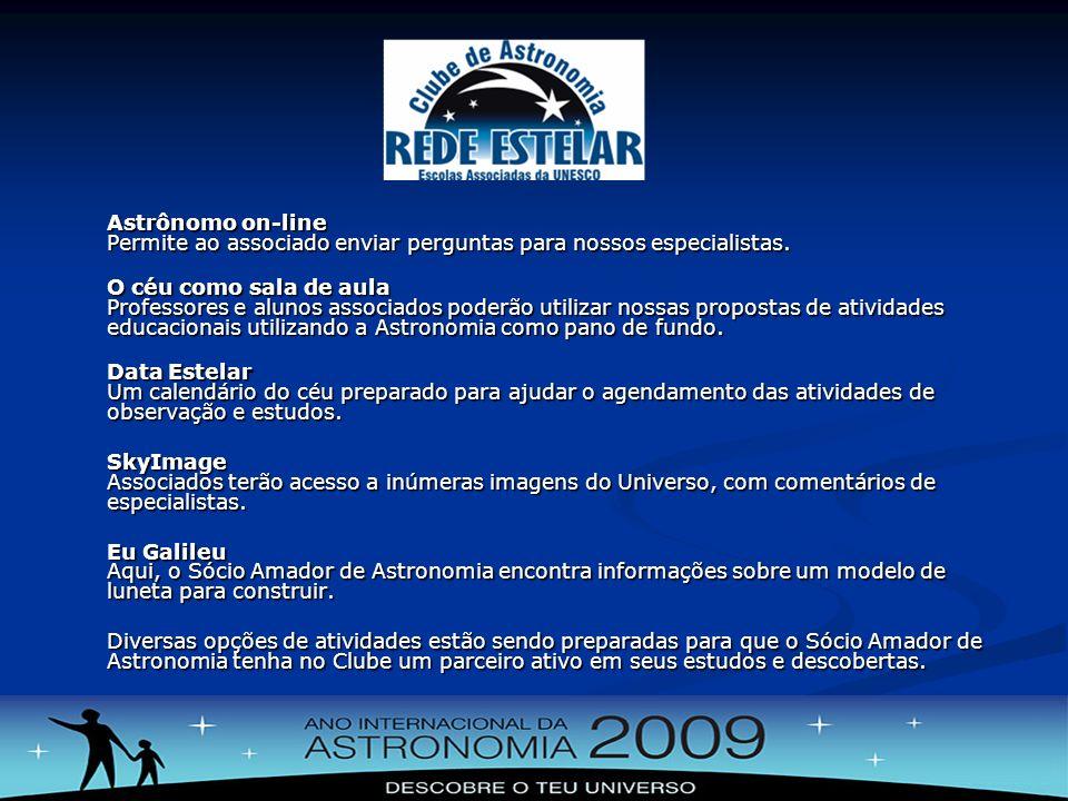 Astrônomo on-line Permite ao associado enviar perguntas para nossos especialistas. O céu como sala de aula Professores e alunos associados poderão uti