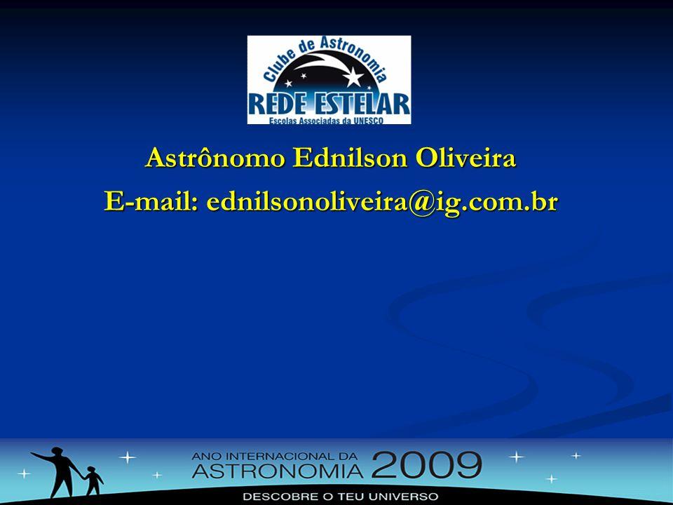 Astrônomo Ednilson Oliveira E-mail: ednilsonoliveira@ig.com.br