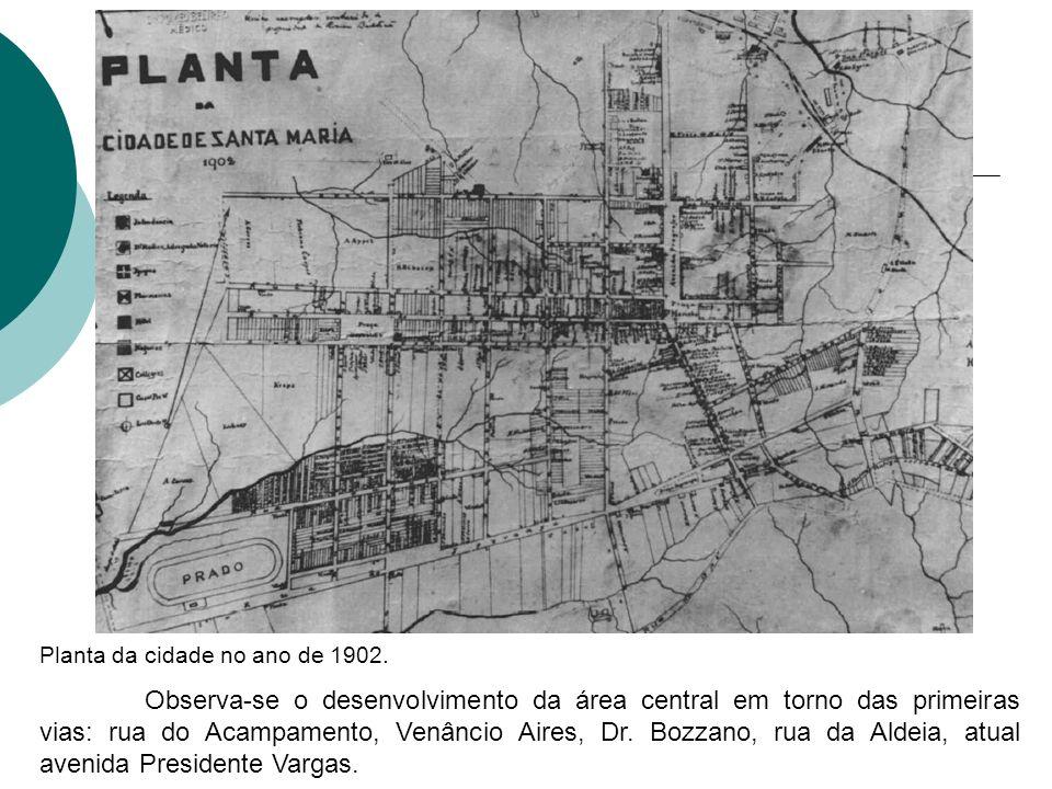 Planta da cidade no ano de 1902. Observa-se o desenvolvimento da área central em torno das primeiras vias: rua do Acampamento, Venâncio Aires, Dr. Boz
