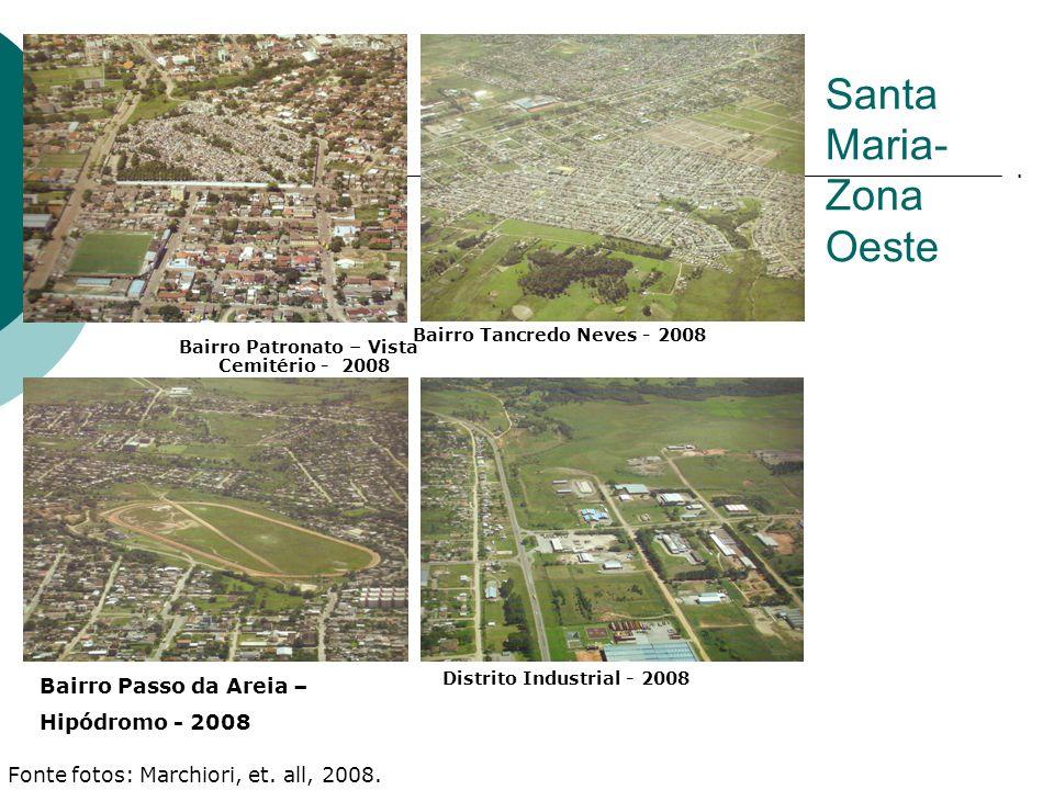 Bairro Patronato – Vista Cemitério - 2008 Santa Maria- Zona Oeste Bairro Tancredo Neves - 2008 Bairro Passo da Areia – Hipódromo - 2008 Zona Oeste – P