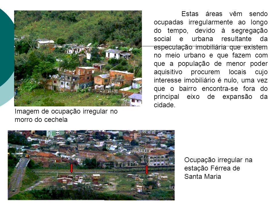 Imagem de ocupação irregular no morro do cechela Estas áreas vêm sendo ocupadas irregularmente ao longo do tempo, devido à segregação social e urbana