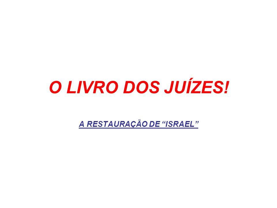 O LIVRO DOS JUÍZES! A RESTAURAÇÃO DE ISRAEL