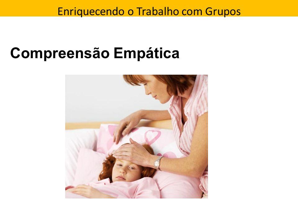 Enriquecendo o Trabalho com Grupos Direção que a pessoa toma Compreensão Empática