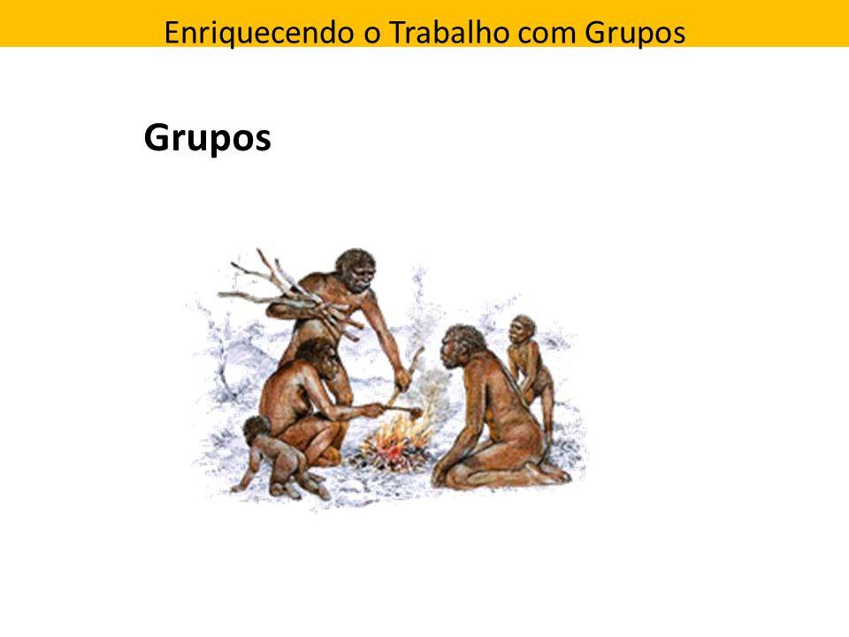 Enriquecendo o Trabalho com Grupos Grupos