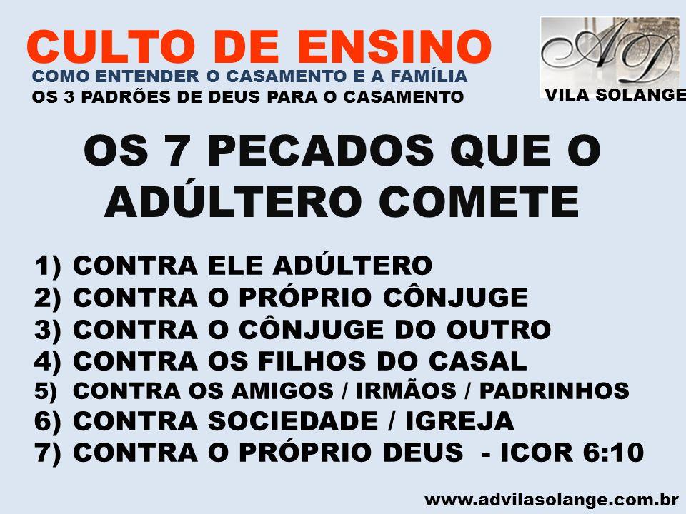 VILA SOLANGE www.advilasolange.com.br CULTO DE ENSINO OS 7 PECADOS QUE O ADÚLTERO COMETE 1)CONTRA ELE ADÚLTERO 2)CONTRA O PRÓPRIO CÔNJUGE 3)CONTRA O C