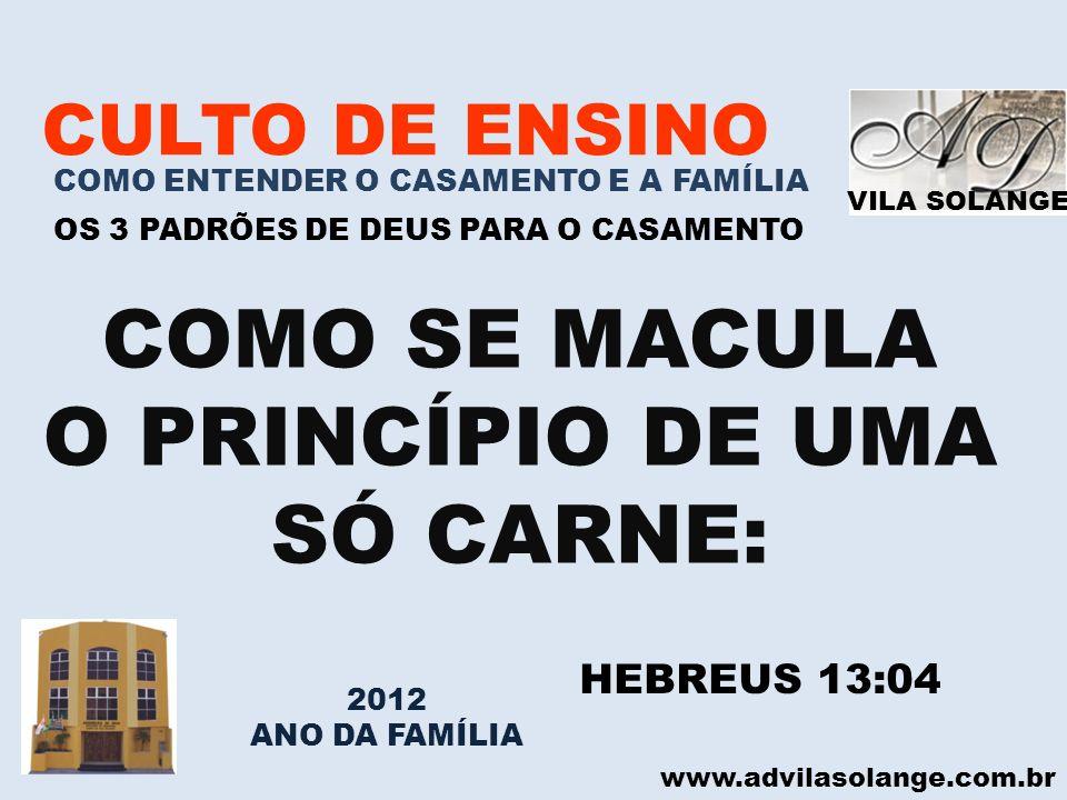 VILA SOLANGE www.advilasolange.com.br CULTO DE ENSINO COMO ENTENDER O CASAMENTO E A FAMÍLIA OS 3 PADRÕES DE DEUS PARA O CASAMENTO COMO SE MACULA O PRI