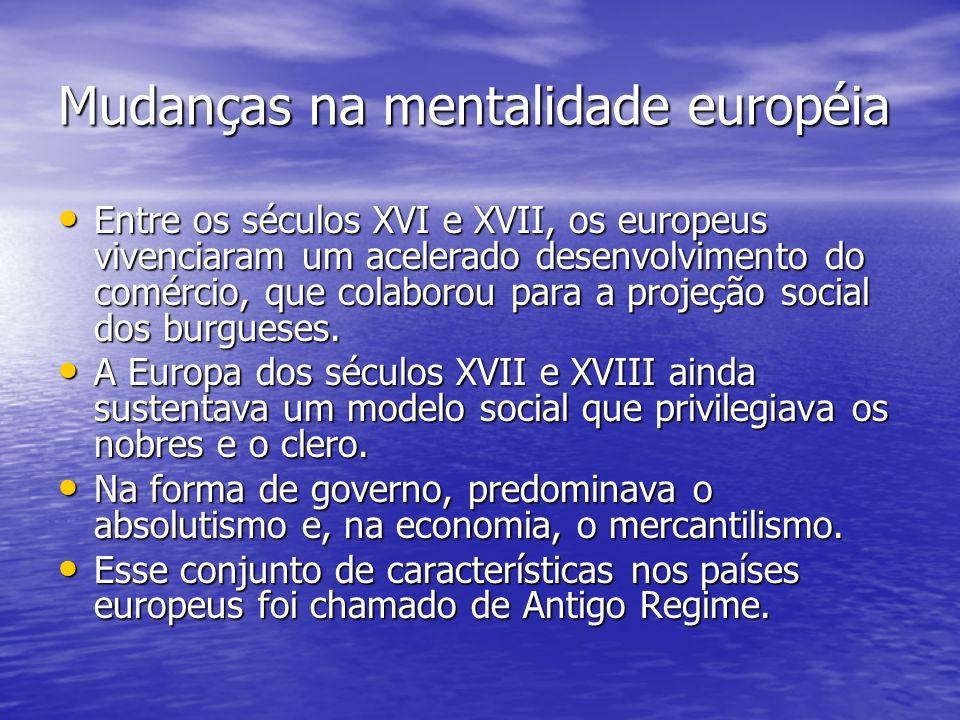 Mudanças na mentalidade européia Entre os séculos XVI e XVII, os europeus vivenciaram um acelerado desenvolvimento do comércio, que colaborou para a p