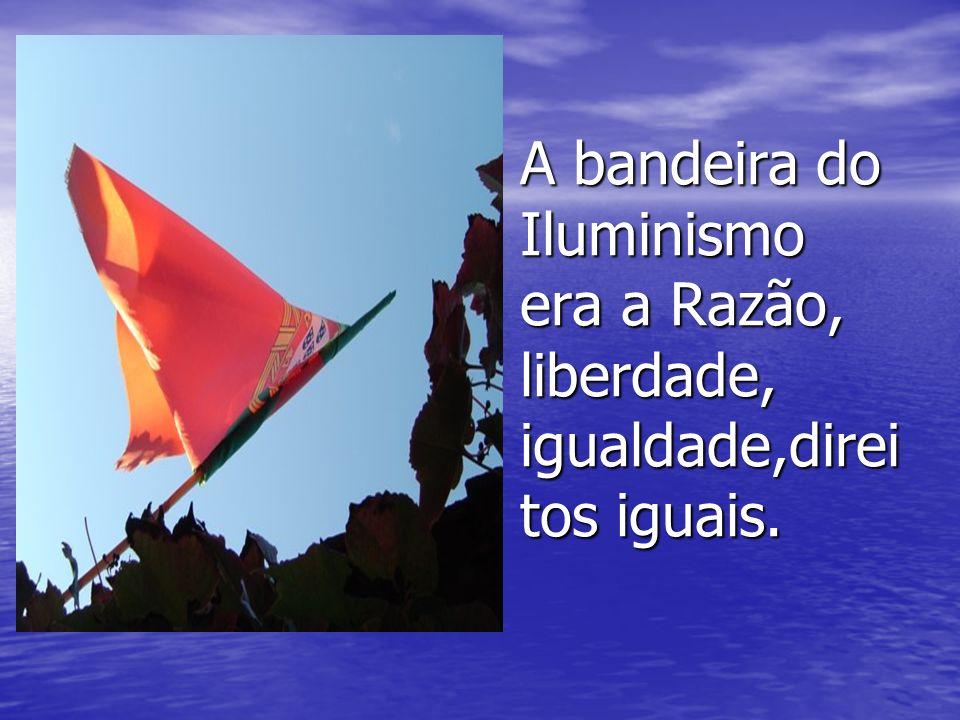 A bandeira do Iluminismo era a Razão, liberdade, igualdade,direi tos iguais. sfs sfs
