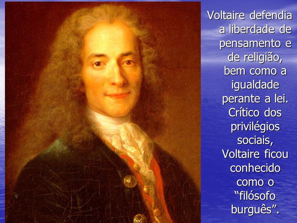 Voltaire defendia a liberdade de pensamento e de religião, bem como a igualdade perante a lei. Crítico dos privilégios sociais, Voltaire ficou conheci