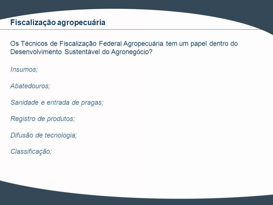 Fiscalização agropecuária Insumos; Abatedouros; Sanidade e entrada de pragas; Registro de produtos; Difusão de tecnologia; Classificação; Os Técnicos