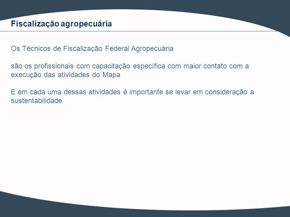 Fiscalização agropecuária Os Técnicos de Fiscalização Federal Agropecuária são os profissionais com capacitação específica com maior contato com a exe