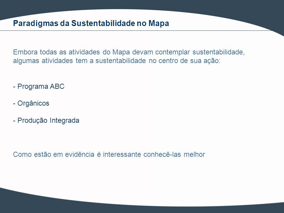 Paradigmas da Sustentabilidade no Mapa Embora todas as atividades do Mapa devam contemplar sustentabilidade, algumas atividades tem a sustentabilidade