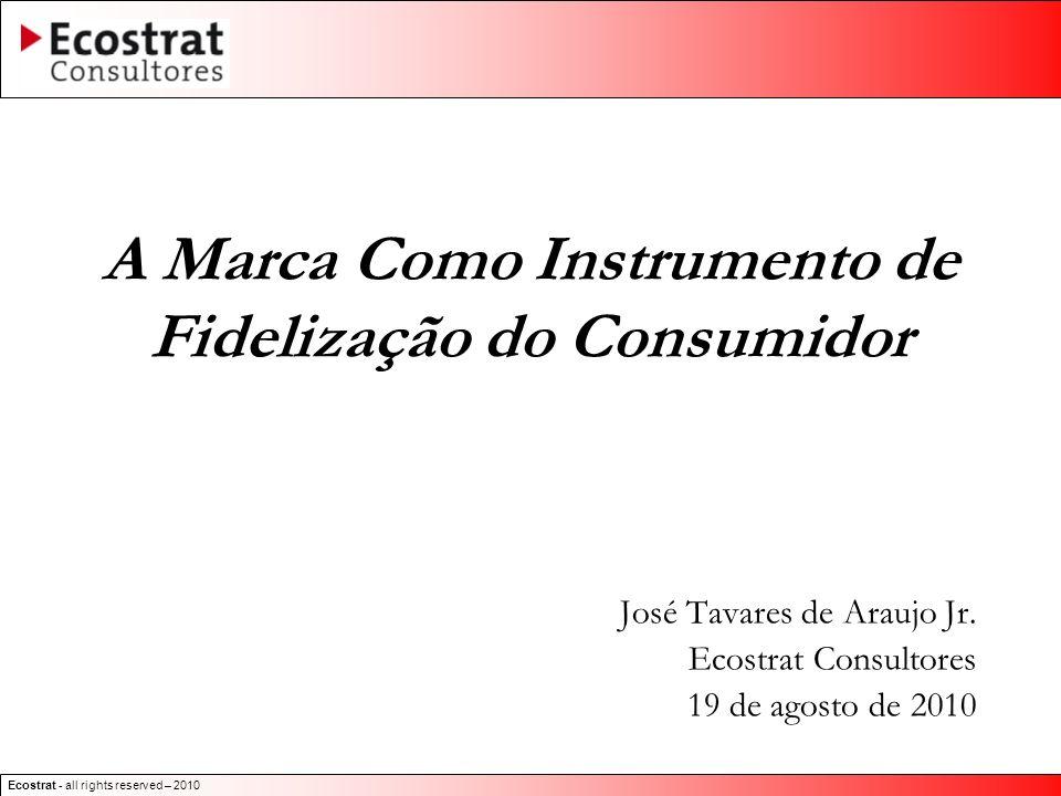 Ecostrat - all rights reserved – 2010 A Marca Como Instrumento de Fidelização do Consumidor José Tavares de Araujo Jr. Ecostrat Consultores 19 de agos