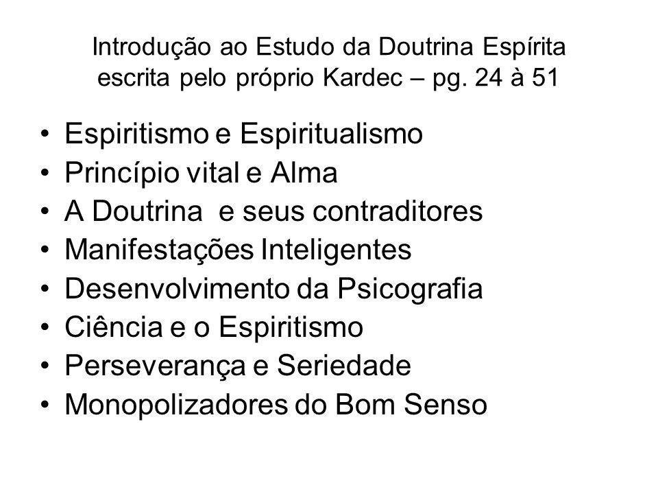 Introdução ao Estudo da Doutrina Espírita escrita pelo próprio Kardec – pg. 24 à 51 Espiritismo e Espiritualismo Princípio vital e Alma A Doutrina e s