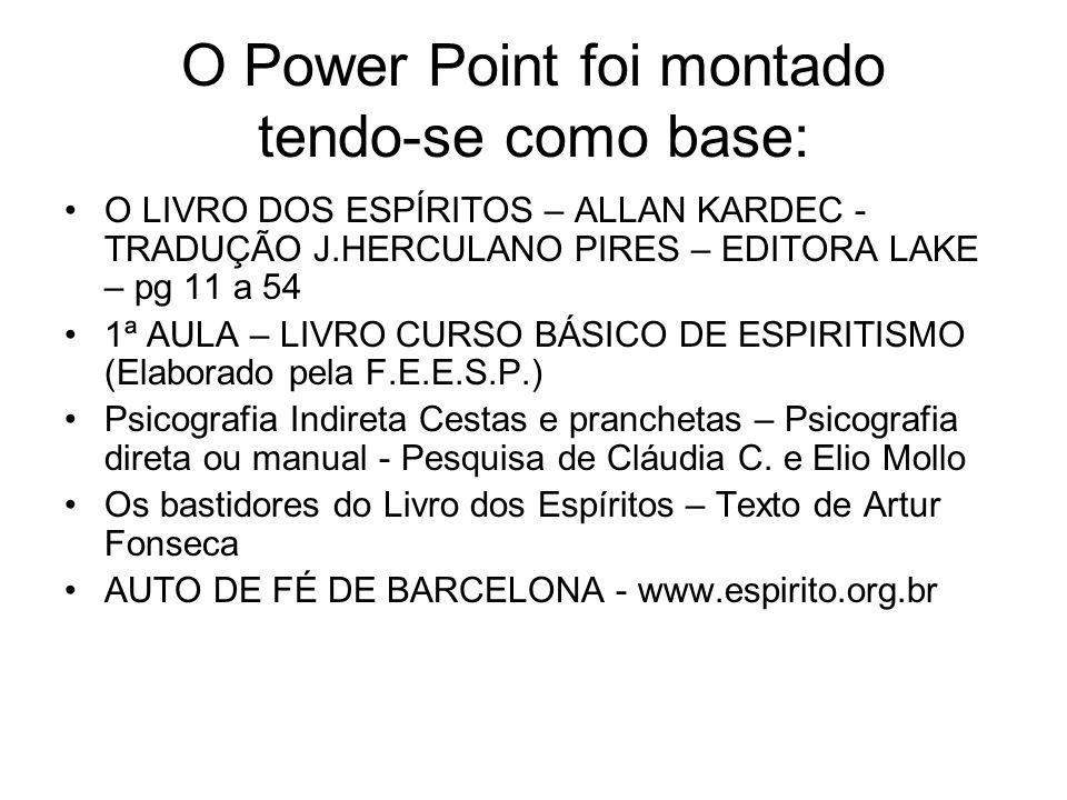 O Power Point foi montado tendo-se como base: O LIVRO DOS ESPÍRITOS – ALLAN KARDEC - TRADUÇÃO J.HERCULANO PIRES – EDITORA LAKE – pg 11 a 54 1ª AULA –