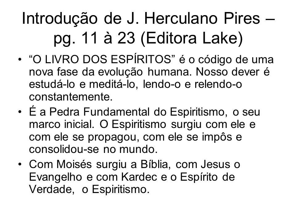 Introdução de J. Herculano Pires – pg. 11 à 23 (Editora Lake) O LIVRO DOS ESPÍRITOS é o código de uma nova fase da evolução humana. Nosso dever é estu