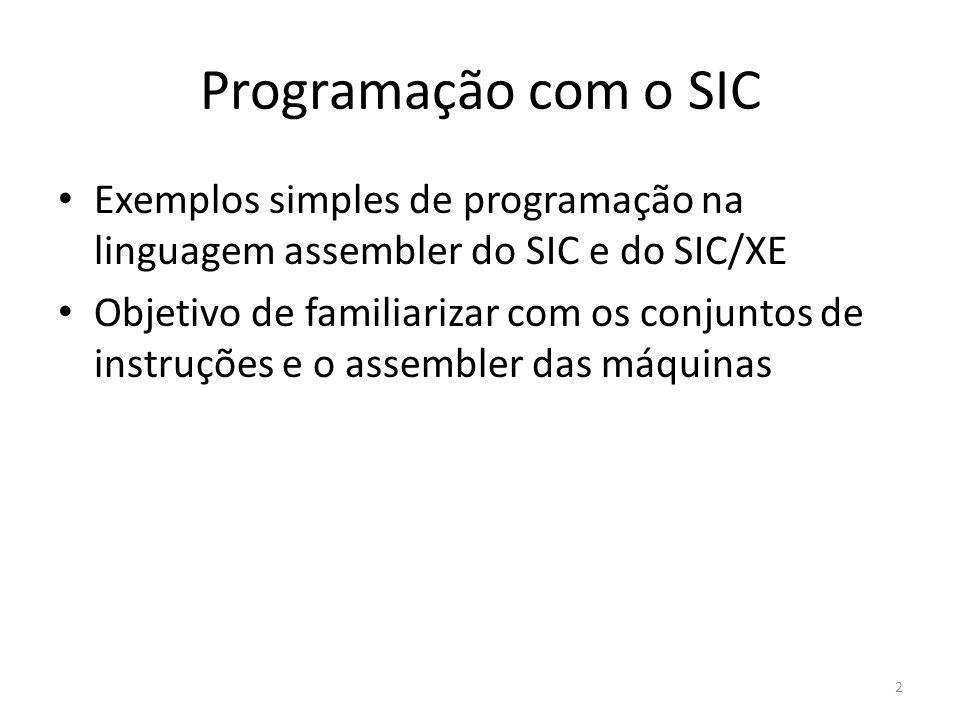 Programação com o SIC Exemplos simples de programação na linguagem assembler do SIC e do SIC/XE Objetivo de familiarizar com os conjuntos de instruções e o assembler das máquinas 2