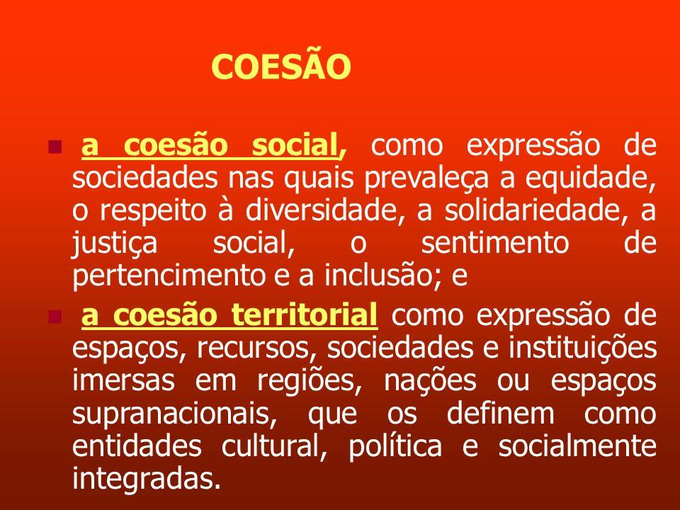 COESÃO a coesão social, como expressão de sociedades nas quais prevaleça a equidade, o respeito à diversidade, a solidariedade, a justiça social, o se