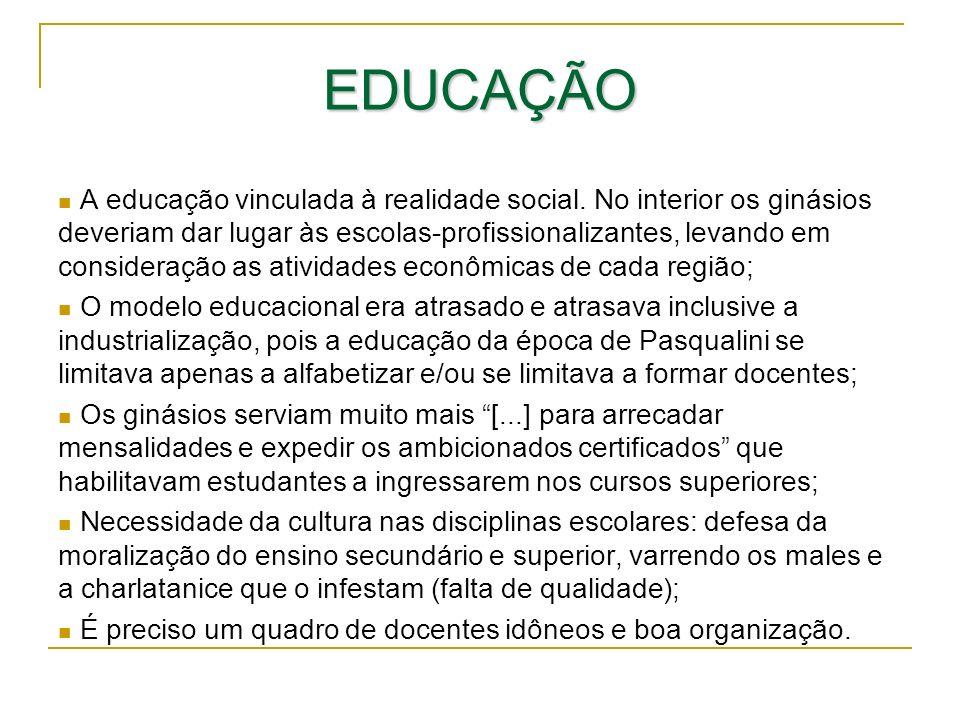 EDUCAÇÃO A educação vinculada à realidade social. No interior os ginásios deveriam dar lugar às escolas-profissionalizantes, levando em consideração a