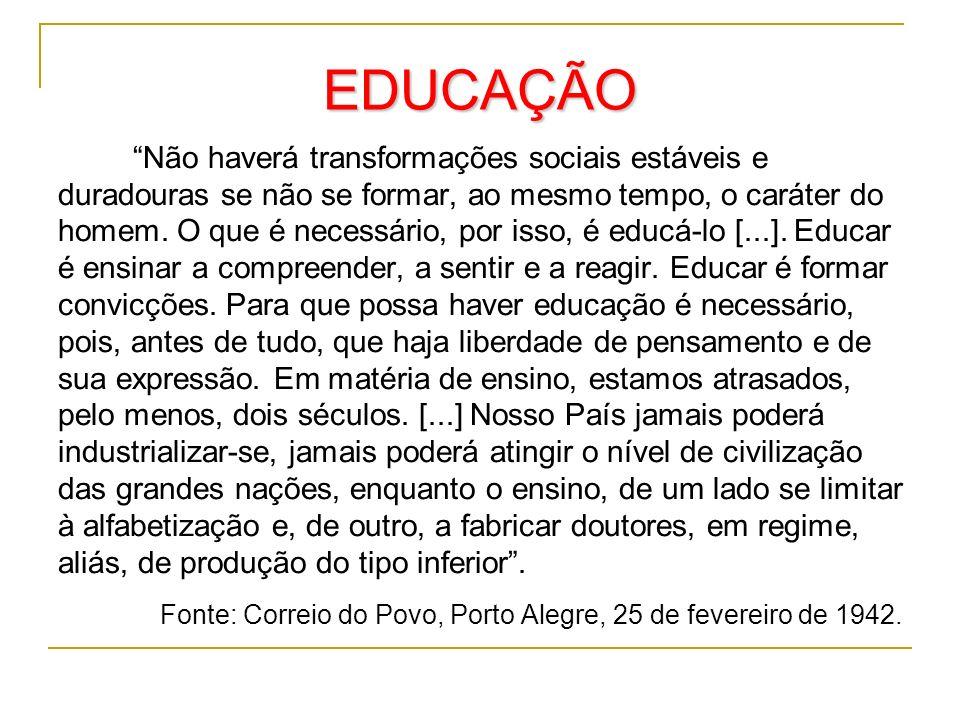 EDUCAÇÃO Não haverá transformações sociais estáveis e duradouras se não se formar, ao mesmo tempo, o caráter do homem. O que é necessário, por isso, é