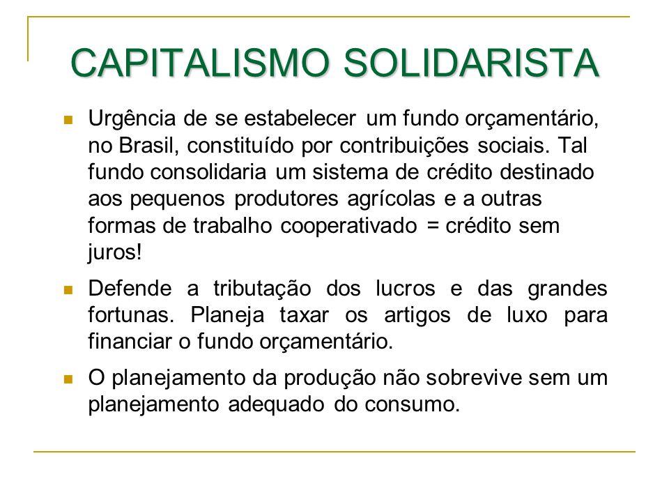 CAPITALISMO SOLIDARISTA Urgência de se estabelecer um fundo orçamentário, no Brasil, constituído por contribuições sociais. Tal fundo consolidaria um