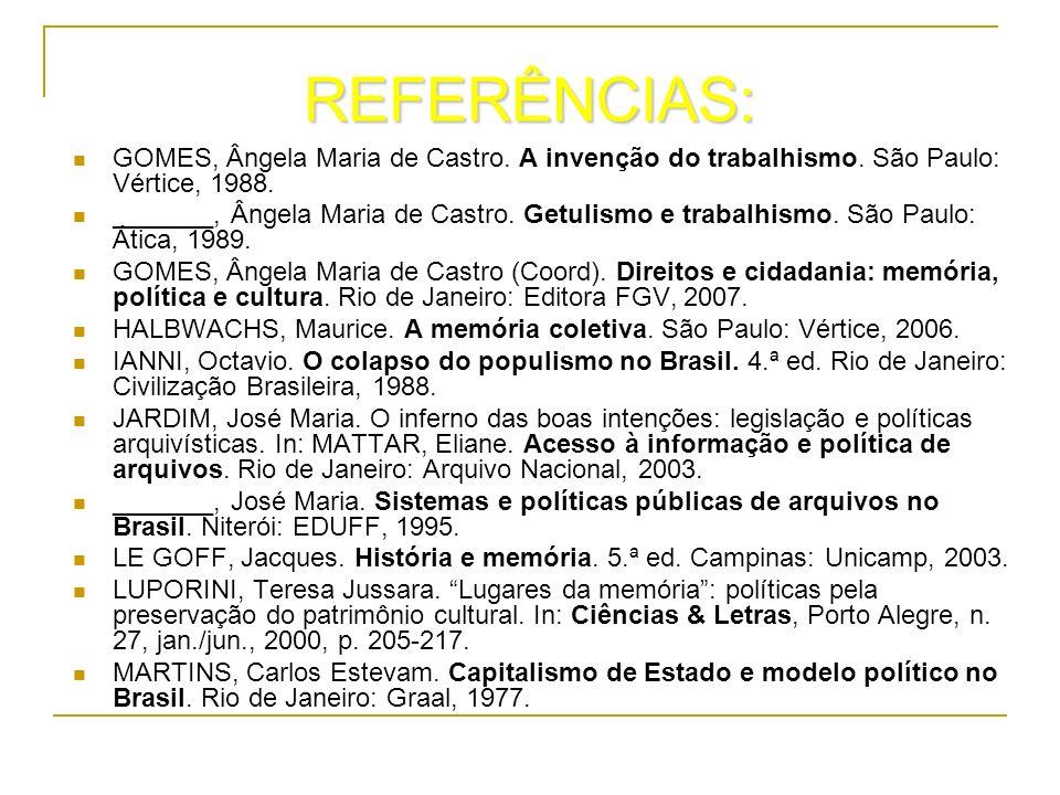 REFERÊNCIAS: GOMES, Ângela Maria de Castro. A invenção do trabalhismo. São Paulo: Vértice, 1988. _______, Ângela Maria de Castro. Getulismo e trabalhi