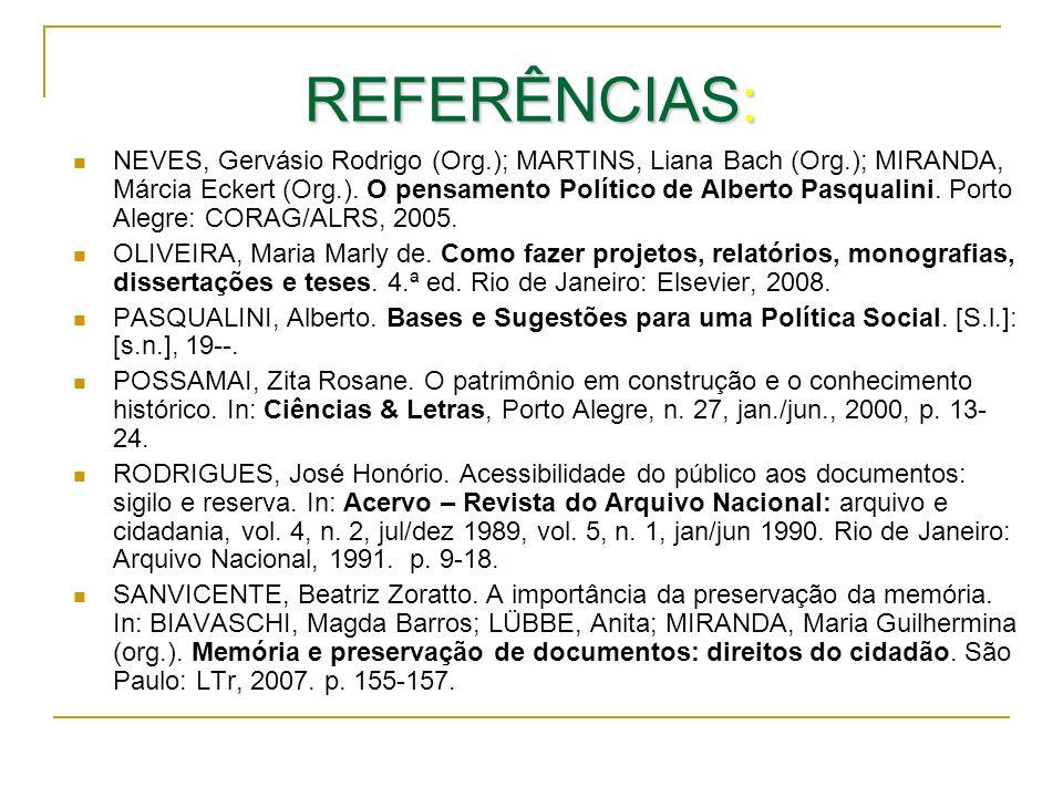 REFERÊNCIAS: NEVES, Gervásio Rodrigo (Org.); MARTINS, Liana Bach (Org.); MIRANDA, Márcia Eckert (Org.). O pensamento Político de Alberto Pasqualini. P