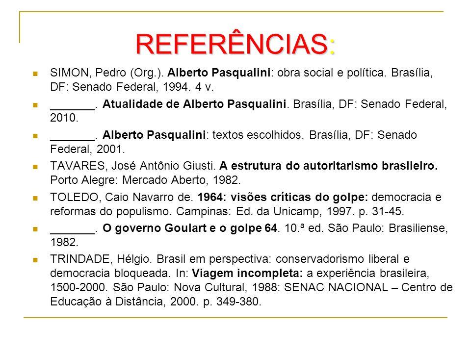 REFERÊNCIAS: SIMON, Pedro (Org.). Alberto Pasqualini: obra social e política. Brasília, DF: Senado Federal, 1994. 4 v. _______. Atualidade de Alberto