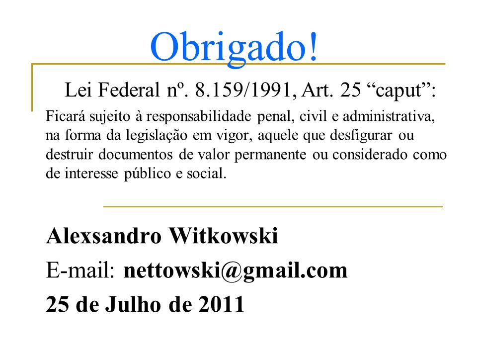 Obrigado! Lei Federal nº. 8.159/1991, Art. 25 caput: Ficará sujeito à responsabilidade penal, civil e administrativa, na forma da legislação em vigor,