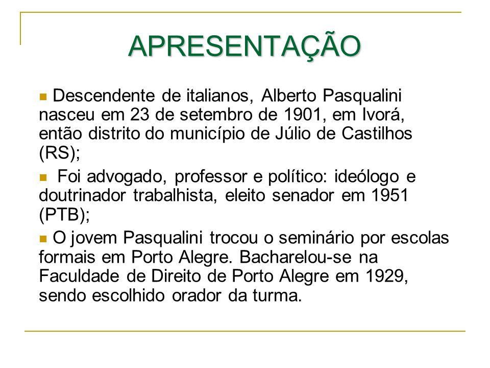 APRESENTAÇÃO Descendente de italianos, Alberto Pasqualini nasceu em 23 de setembro de 1901, em Ivorá, então distrito do município de Júlio de Castilho