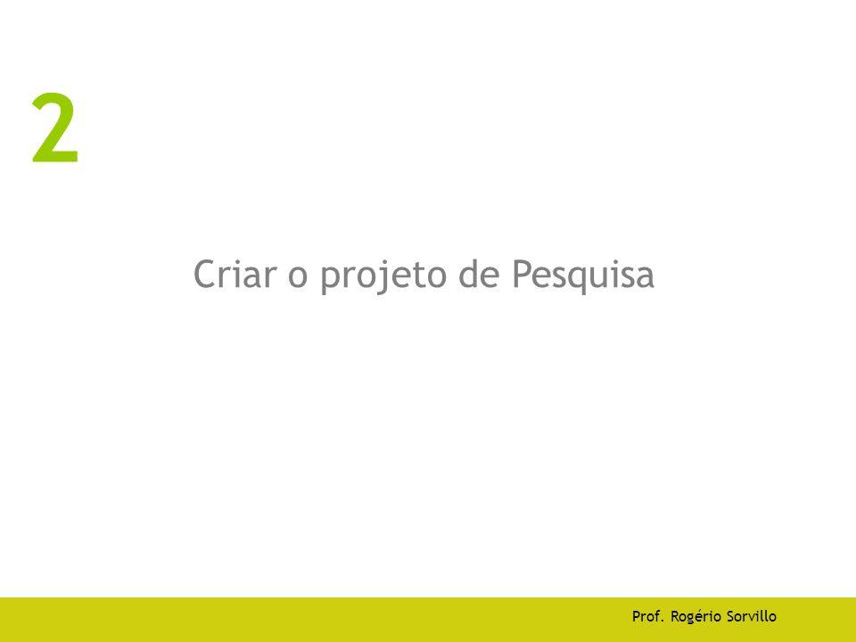 Criar o projeto de Pesquisa Prof. Rogério Sorvillo 2